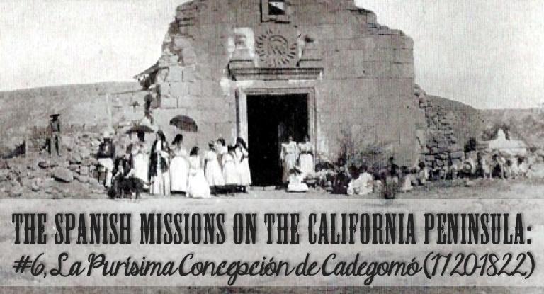 the spanish missions on the california peninsula 6 la pur sima concepci n de cadegom 1720. Black Bedroom Furniture Sets. Home Design Ideas